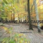 Migraine Aura What Are the Main Causes?